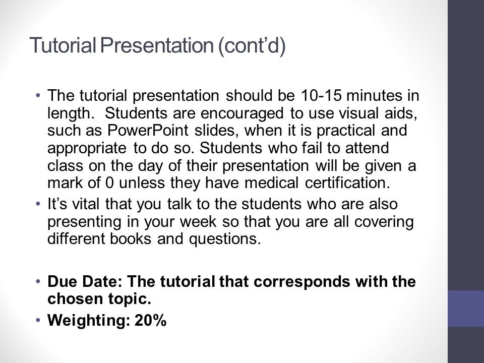 Tutorial Presentation (cont'd) The tutorial presentation should be 10-15 minutes in length. Students are encouraged to use visual aids, such as PowerP
