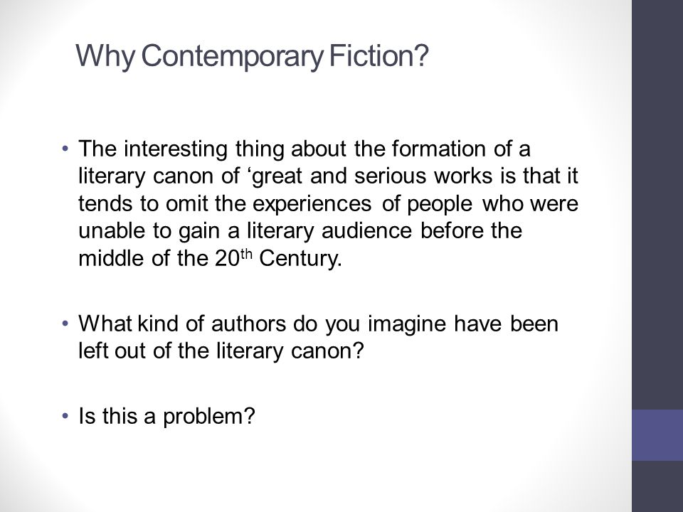 Why Contemporary Fiction? The interesting thing about the formation of a literary canon of 'great and serious works is that it tends to omit the exper