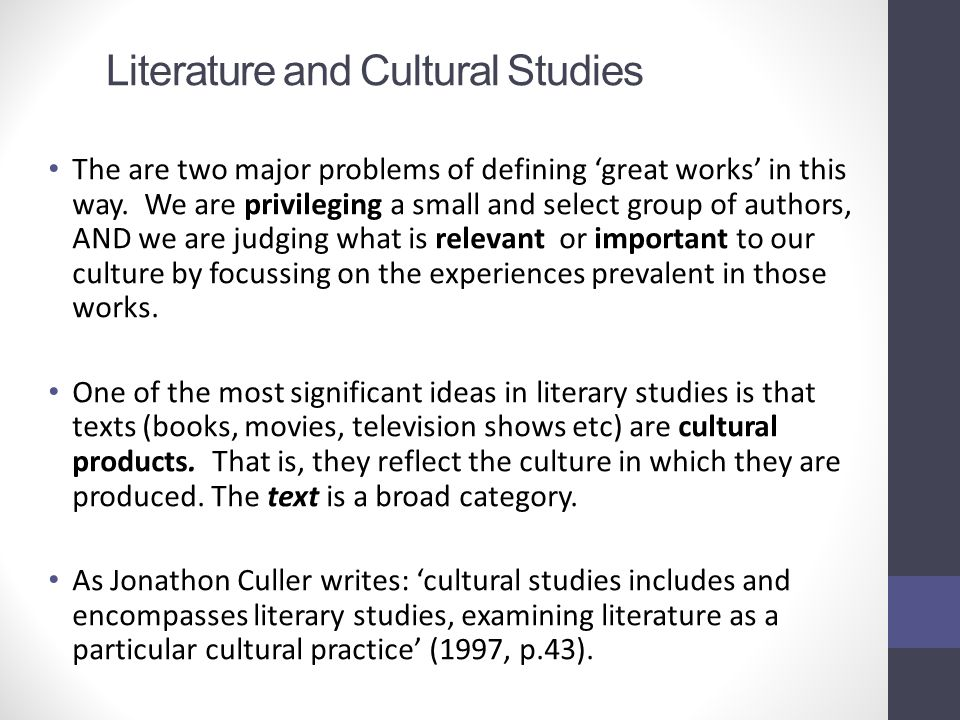 Literature and Cultural Studies The are two major problems of defining 'great works' in this way. We are privileging a small and select group of autho