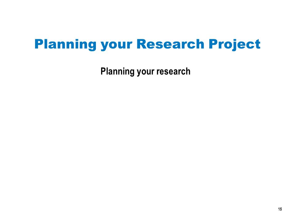 15 Planning your Research Project Planning your research