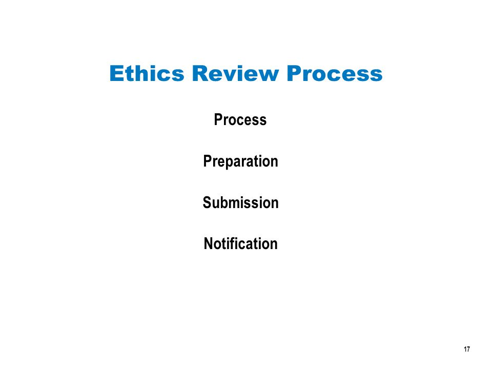 17 Ethics Review Process Process Preparation Submission Notification