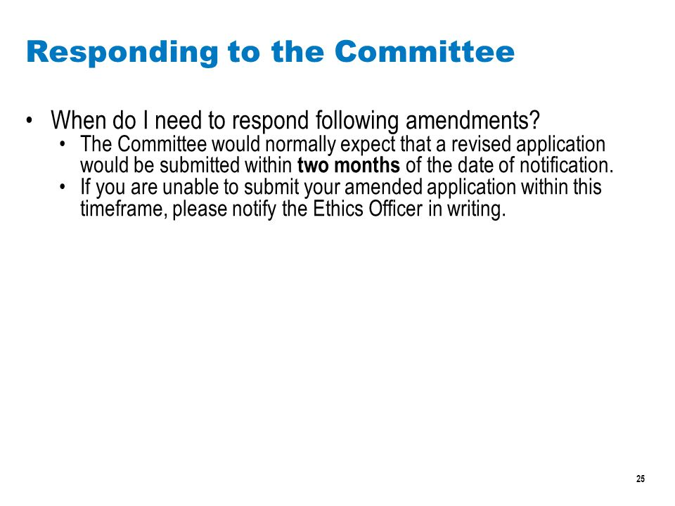 25 Responding to the Committee When do I need to respond following amendments.