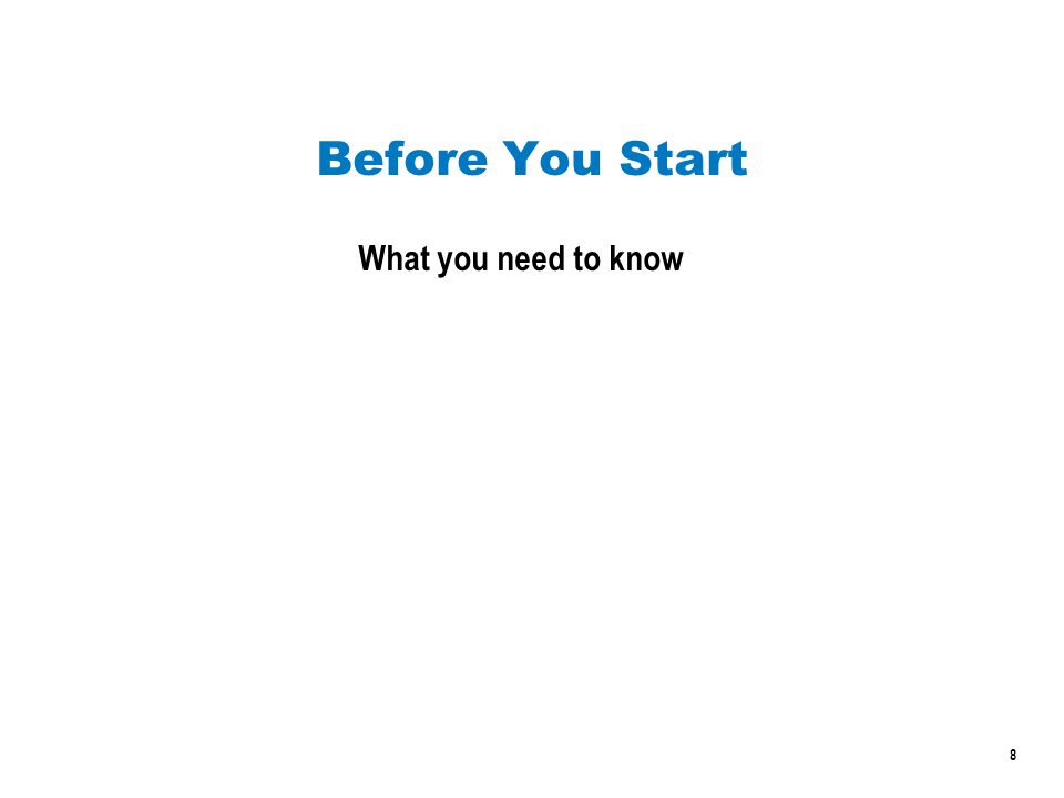 8 Before You Start What you need to know