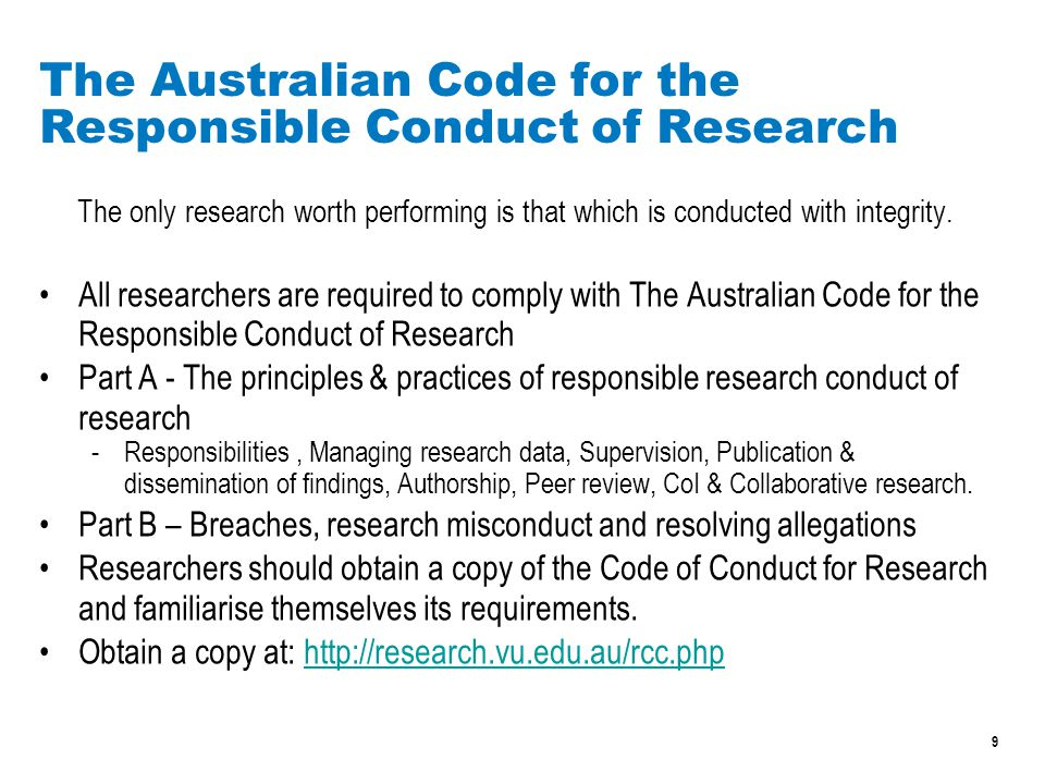 9 The Australian Code for the Responsible Conduct of Research The only research worth performing is that which is conducted with integrity.