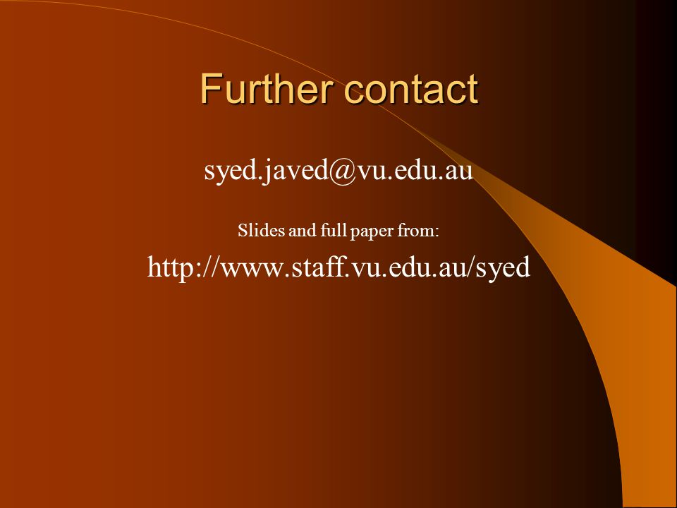 Further contact syed.javed@vu.edu.au Slides and full paper from: http://www.staff.vu.edu.au/syed