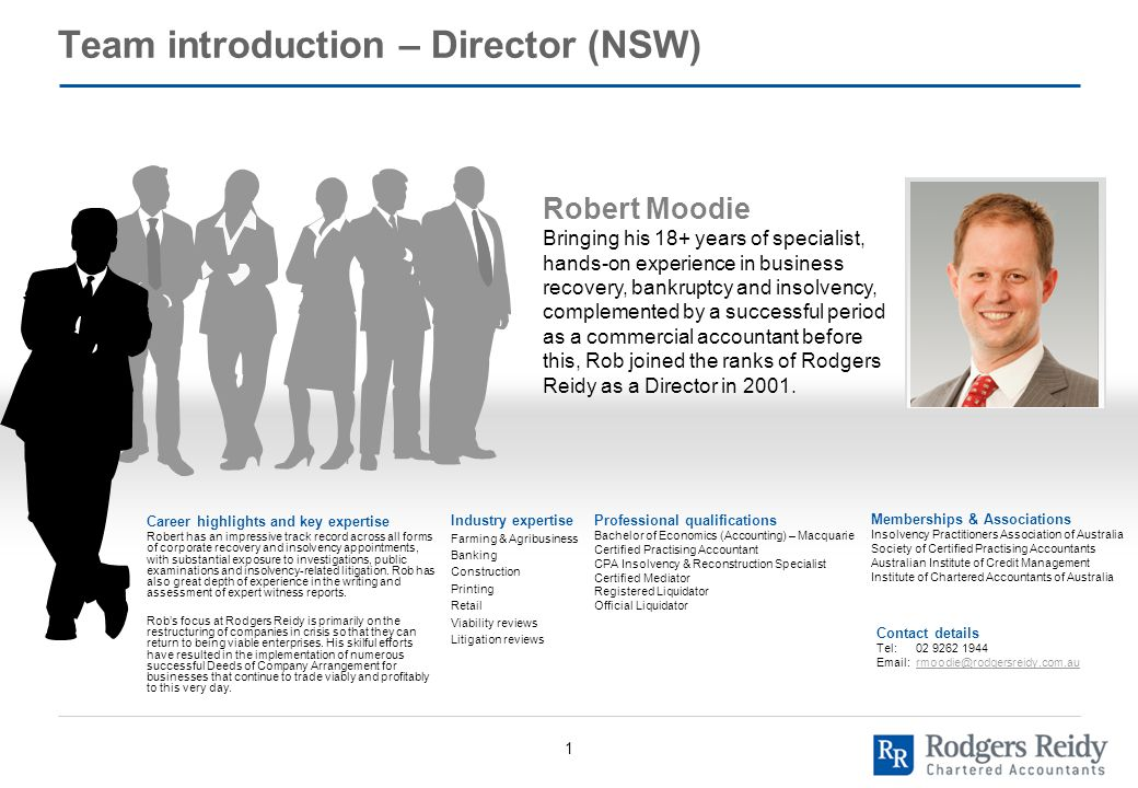 1 Team introduction – Director (NSW) Robert Moodie Bringing his 18+ years of specialist, hands-on experience in business recovery, bankruptcy and insolvency, complemented by a successful period as a commercial accountant before this, Rob joined the ranks of Rodgers Reidy as a Director in 2001.