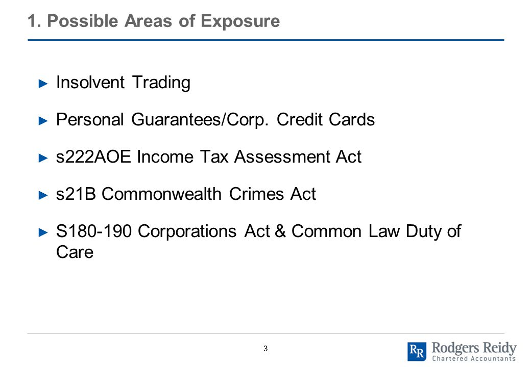 33 1. Possible Areas of Exposure ► Insolvent Trading ► Personal Guarantees/Corp.