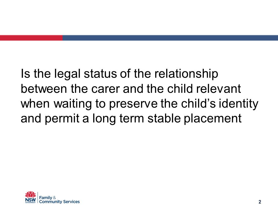 2 Is the legal status of the relationship between the carer and the child relevant when waiting to preserve the child's identity and permit a long term stable placement