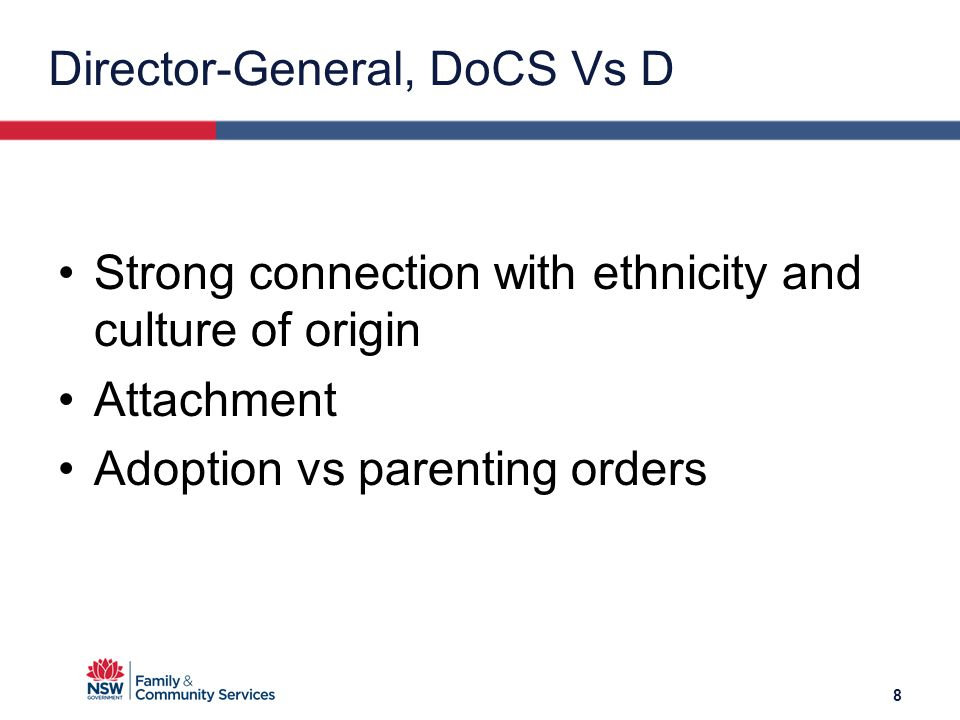 Director-General, DoCS Vs D Strong connection with ethnicity and culture of origin Attachment Adoption vs parenting orders 8