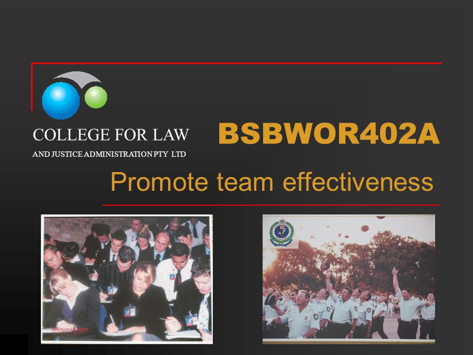 BSBWOR402A Promote team effectiveness COLLEGE FOR LAW AND JUSTICE ADMINISTRATION PTY LTD