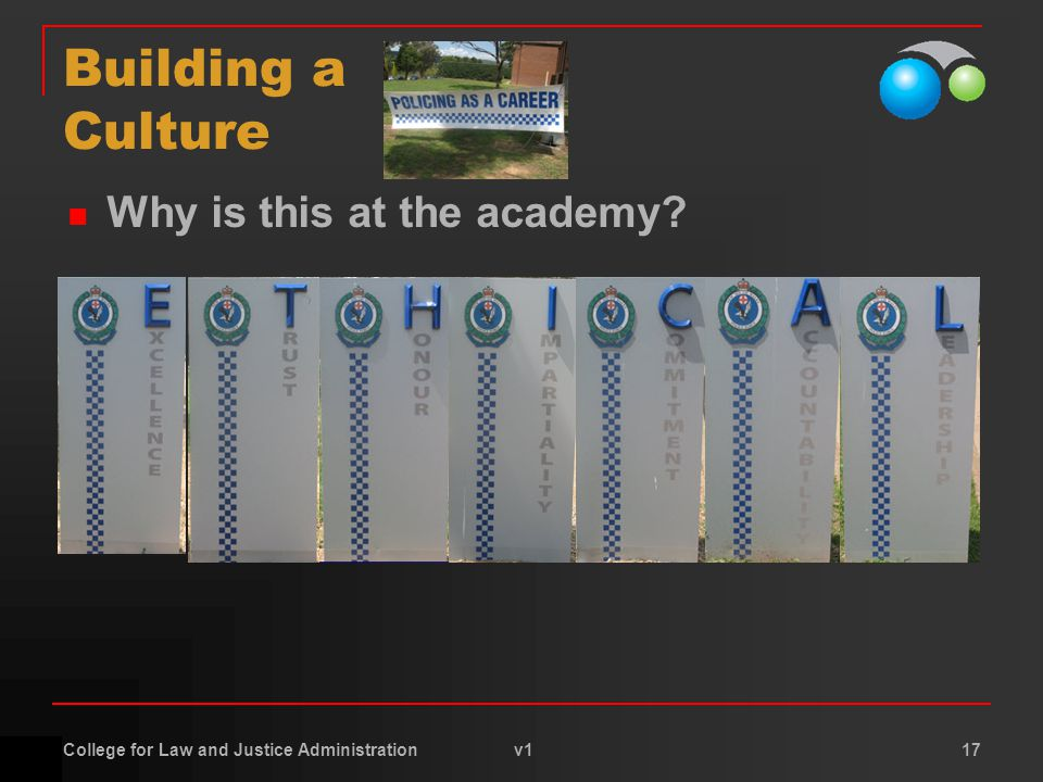 College for Law and Justice Administration v1 17 Building a Culture Why is this at the academy?