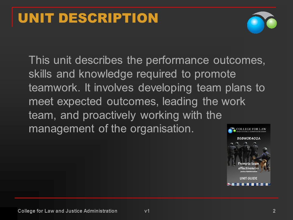 College for Law and Justice Administration v1 2 UNIT DESCRIPTION This unit describes the performance outcomes, skills and knowledge required to promot