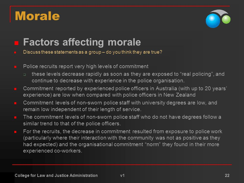 College for Law and Justice Administration v1 22 Morale Factors affecting morale Discuss these statements as a group – do you think they are true.