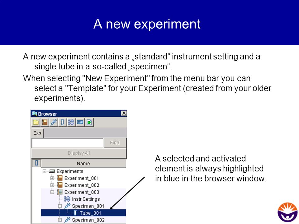 """A new experiment A new experiment contains a """"standard"""" instrument setting and a single tube in a so-called """"specimen"""". When selecting"""