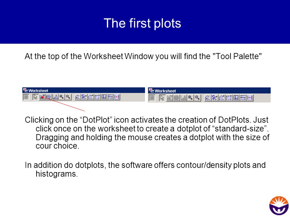 The first plots At the top of the Worksheet Window you will find the