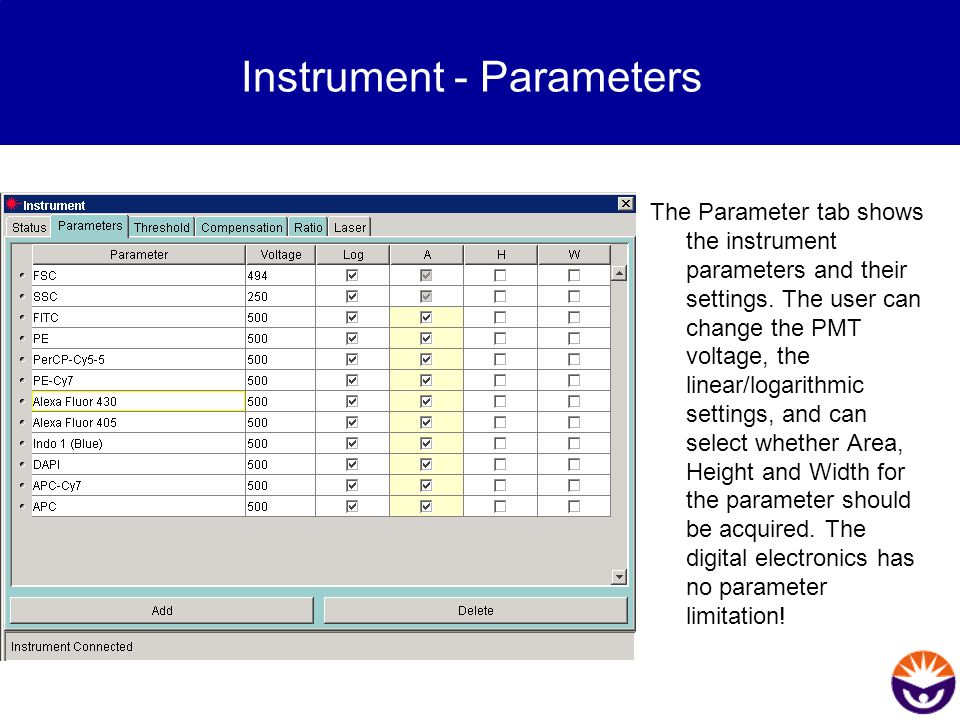 Instrument - Parameters The Parameter tab shows the instrument parameters and their settings. The user can change the PMT voltage, the linear/logarith