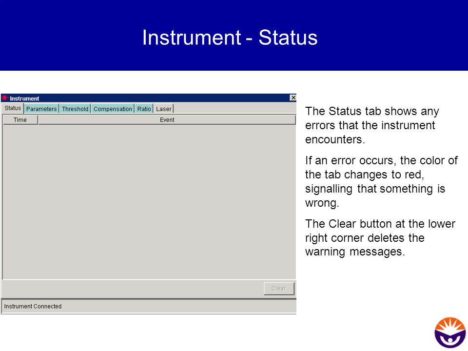 Instrument - Status The Status tab shows any errors that the instrument encounters. If an error occurs, the color of the tab changes to red, signallin