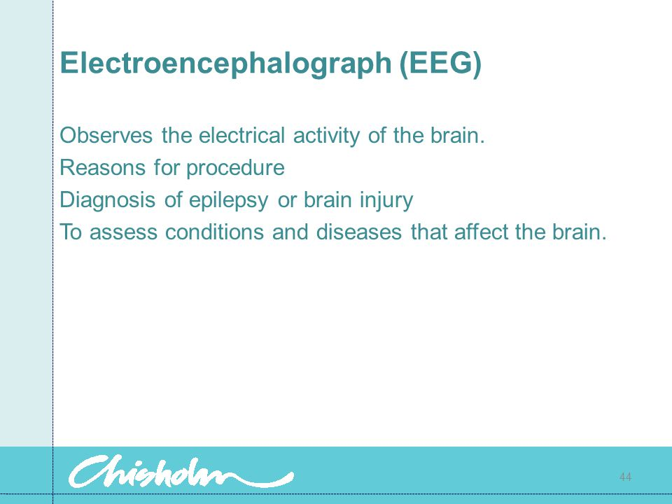Electroencephalograph (EEG) Observes the electrical activity of the brain.
