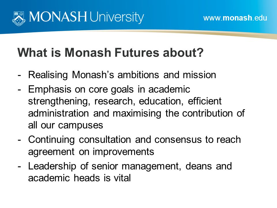 www.monash.edu What is Monash Futures about.