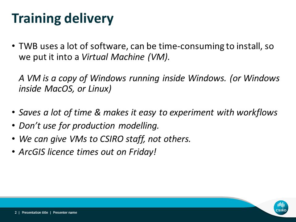 Training delivery TWB uses a lot of software, can be time-consuming to install, so we put it into a Virtual Machine (VM).