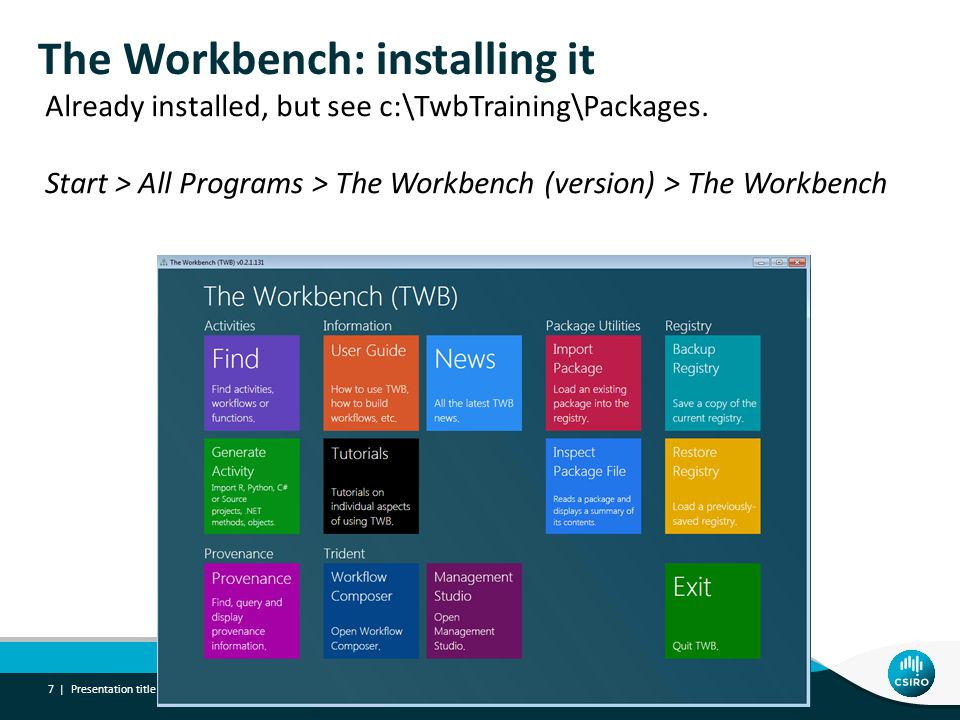 The Workbench: installing it Already installed, but see c:\TwbTraining\Packages.