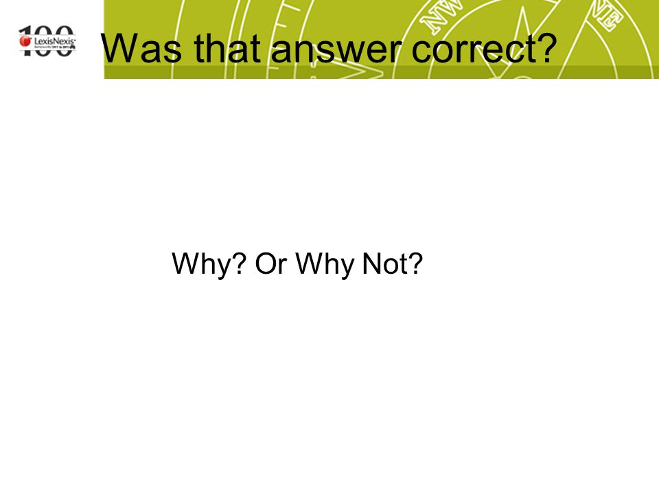 Was that answer correct Why Or Why Not