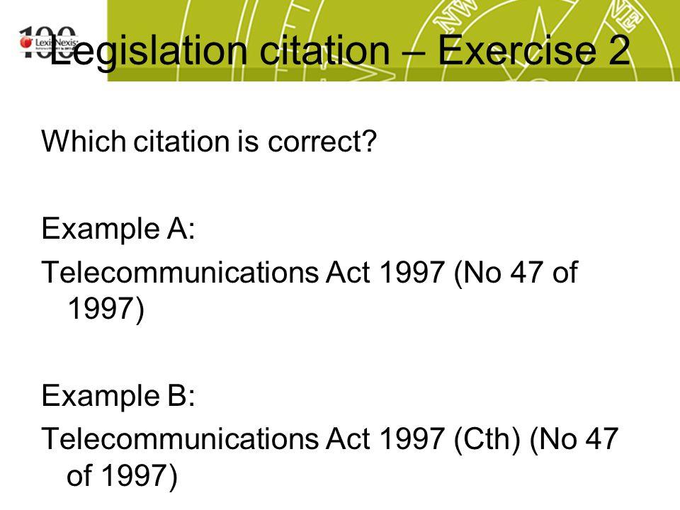 Legislation citation – Exercise 2 Which citation is correct.