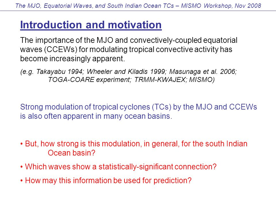 Introduction and motivation The importance of the MJO and convectively-coupled equatorial waves (CCEWs) for modulating tropical convective activity has become increasingly apparent.