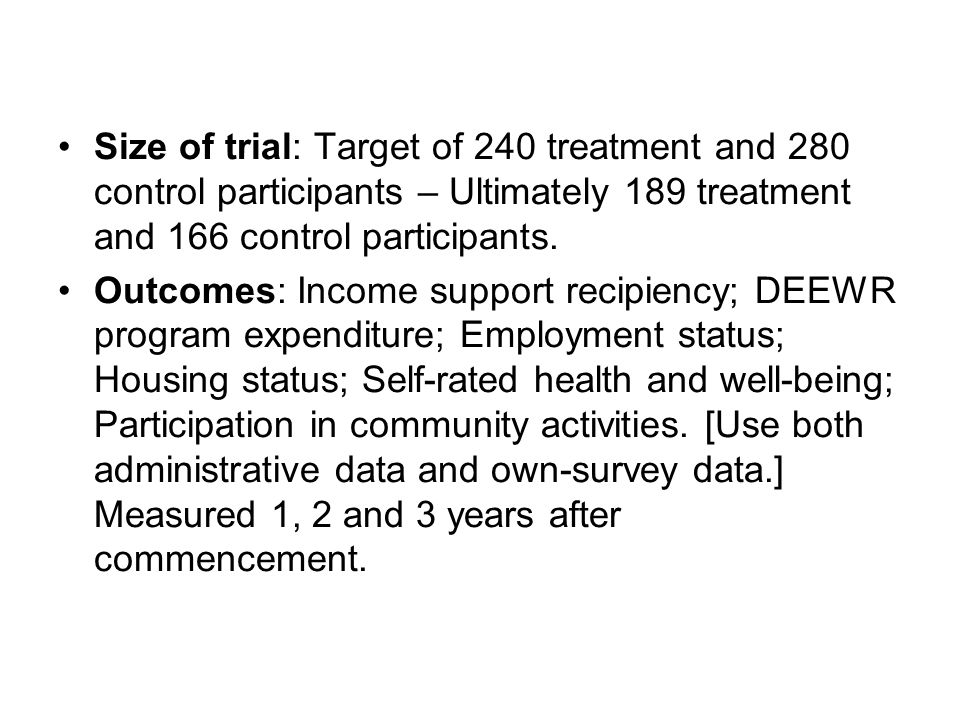 Size of trial: Target of 240 treatment and 280 control participants – Ultimately 189 treatment and 166 control participants.
