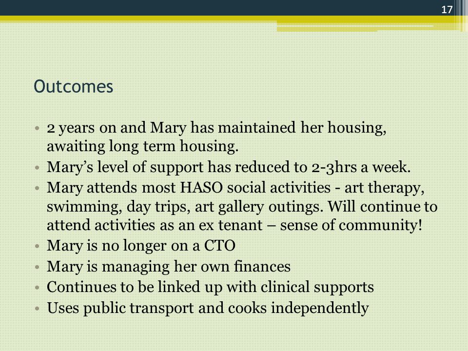 Outcomes 2 years on and Mary has maintained her housing, awaiting long term housing.