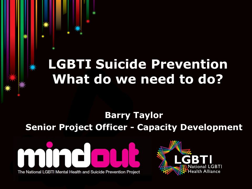 LGBTI Suicide Prevention What do we need to do.