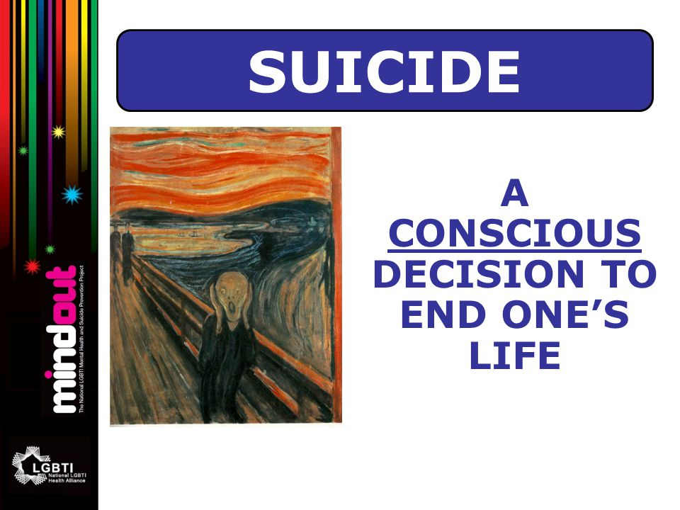 A CONSCIOUS DECISION TO END ONE'S LIFE SUICIDE