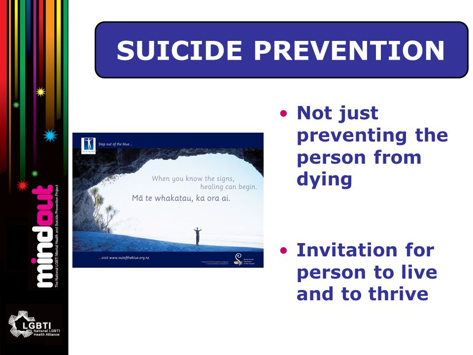 Suicide Prevention Not just preventing the person from dying Invitation for person to live and to thrive SUICIDE PREVENTION