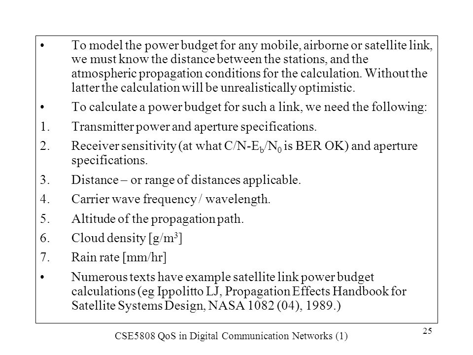 CSE5808 QoS in Digital Communication Networks (1) 25 To model the power budget for any mobile, airborne or satellite link, we must know the distance b
