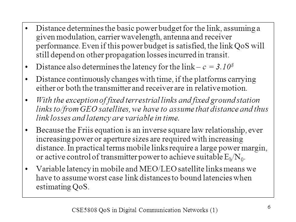 CSE5808 QoS in Digital Communication Networks (1) 7 Latency in Satellite Links: