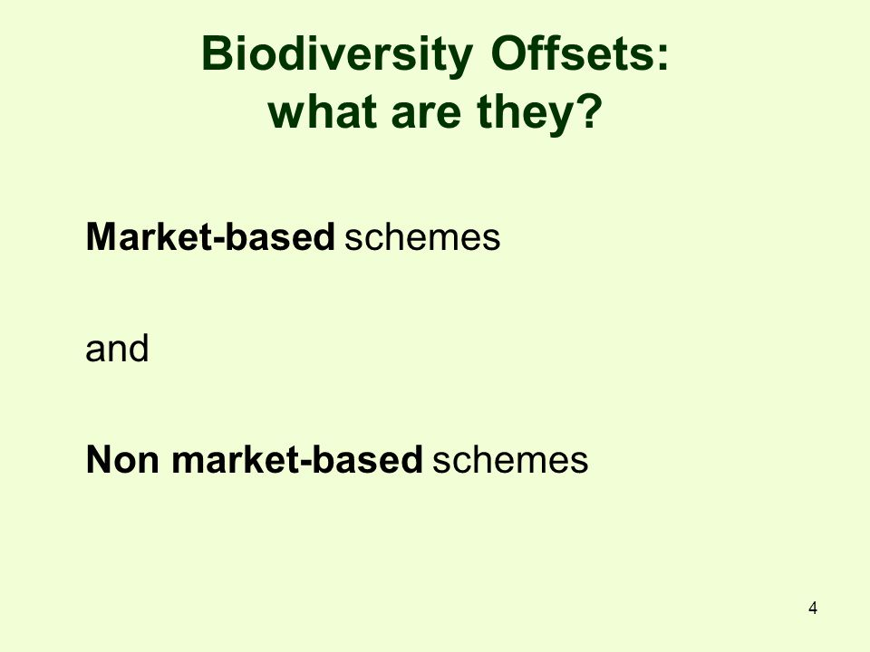 4 Biodiversity Offsets: what are they? Market-based schemes and Non market-based schemes