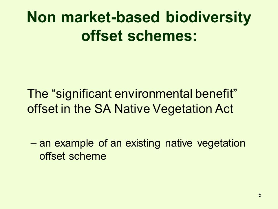 "5 Non market-based biodiversity offset schemes: The ""significant environmental benefit"" offset in the SA Native Vegetation Act –an example of an exist"
