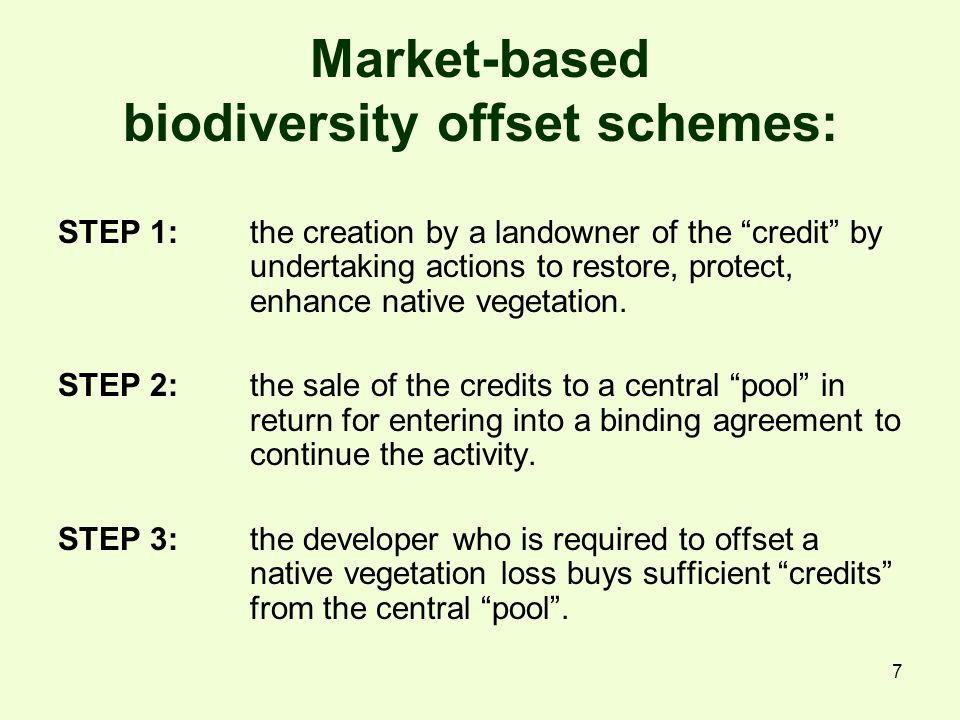 7 Market-based biodiversity offset schemes: STEP 1: the creation by a landowner of the credit by undertaking actions to restore, protect, enhance native vegetation.