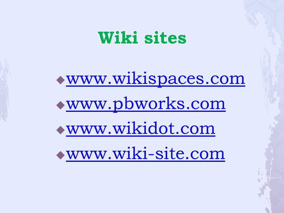 Wiki sitesWiki sites  www.wikispaces.com www.wikispaces.com  www.pbworks.com www.pbworks.com  www.wikidot.com www.wikidot.com  www.wiki-site.com www.wiki-site.com