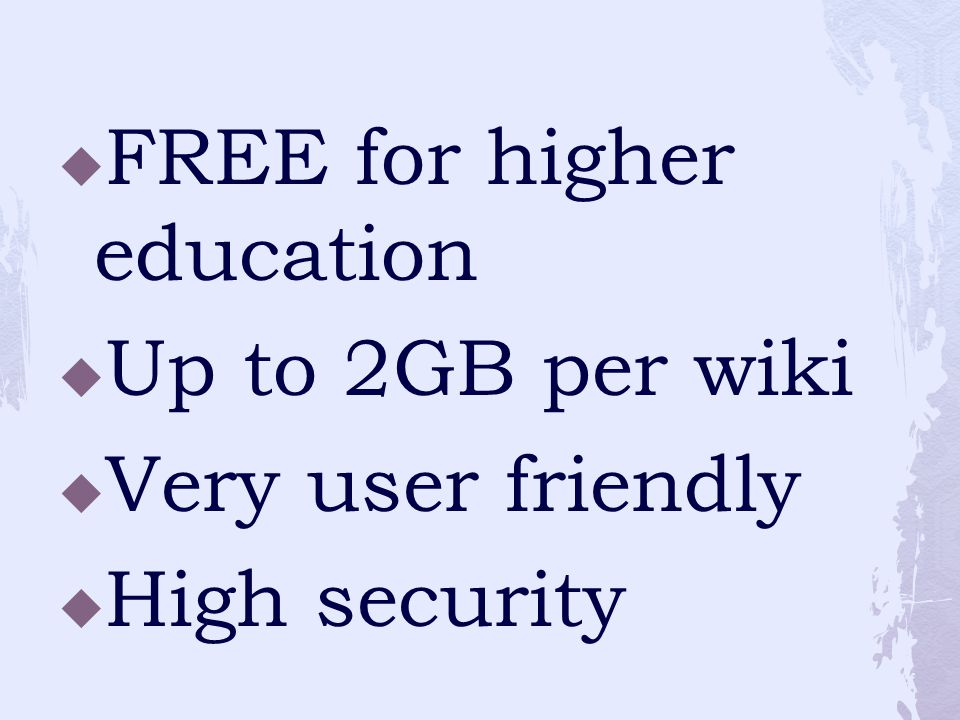  FREE for higher education  Up to 2GB per wiki  Very user friendly  High security