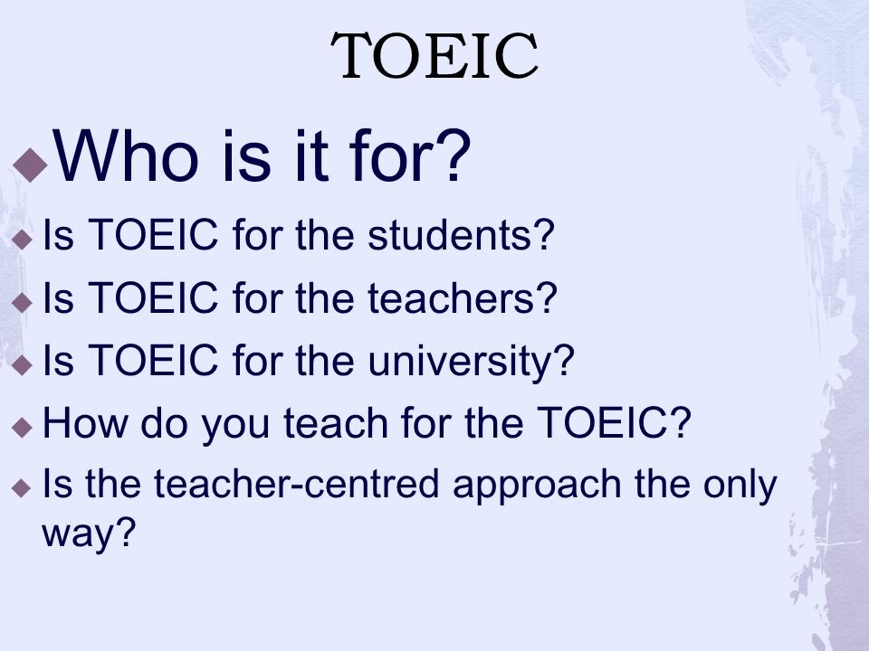 TOEIC  Who is it for.  Is TOEIC for the students.