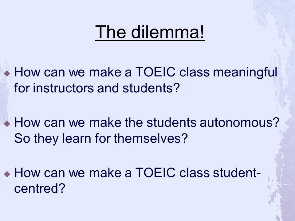 Low level class  Students consistently getting poor results is:  Demeaning  Demotivating  Disappointing Week 1 TOEIC results  Bruce`s class average score TOEIC bridge : 80-140 (max.