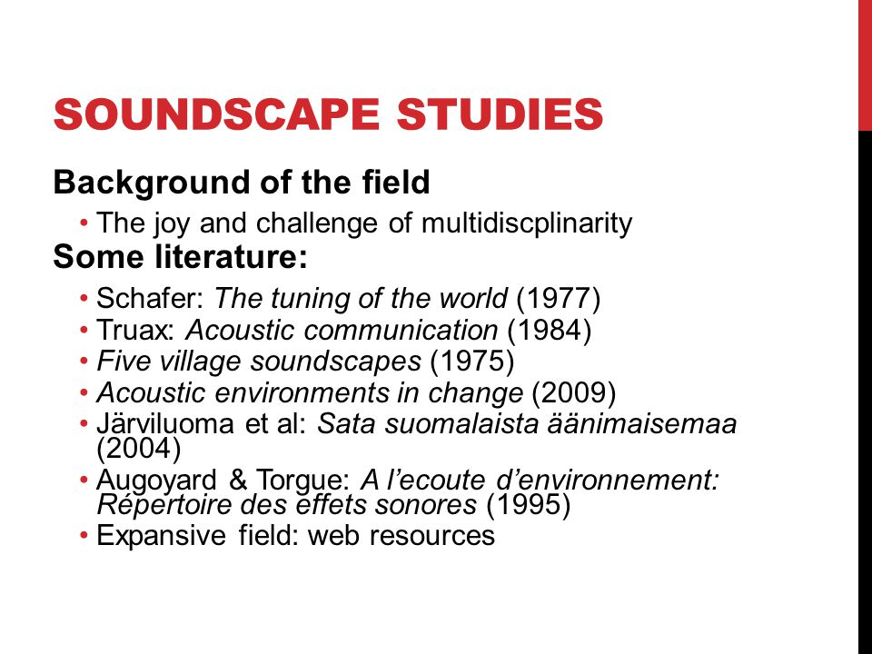 WORLD SOUNDSCAPE PROJECT World Soundscape Project Simon Fraser University, Vancouver (Canada), 1970s Multidisciplinarity, radio programs, recording Cultural meaning of sound, the positive approach Local decision making Change, sounds forth saving, soundscape design Listening to the environment, pedagogy ( ear cleaning )