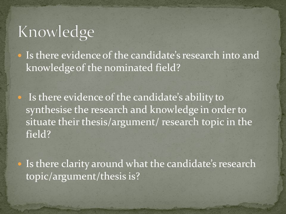Is there evidence of the candidate's research into and knowledge of the nominated field.