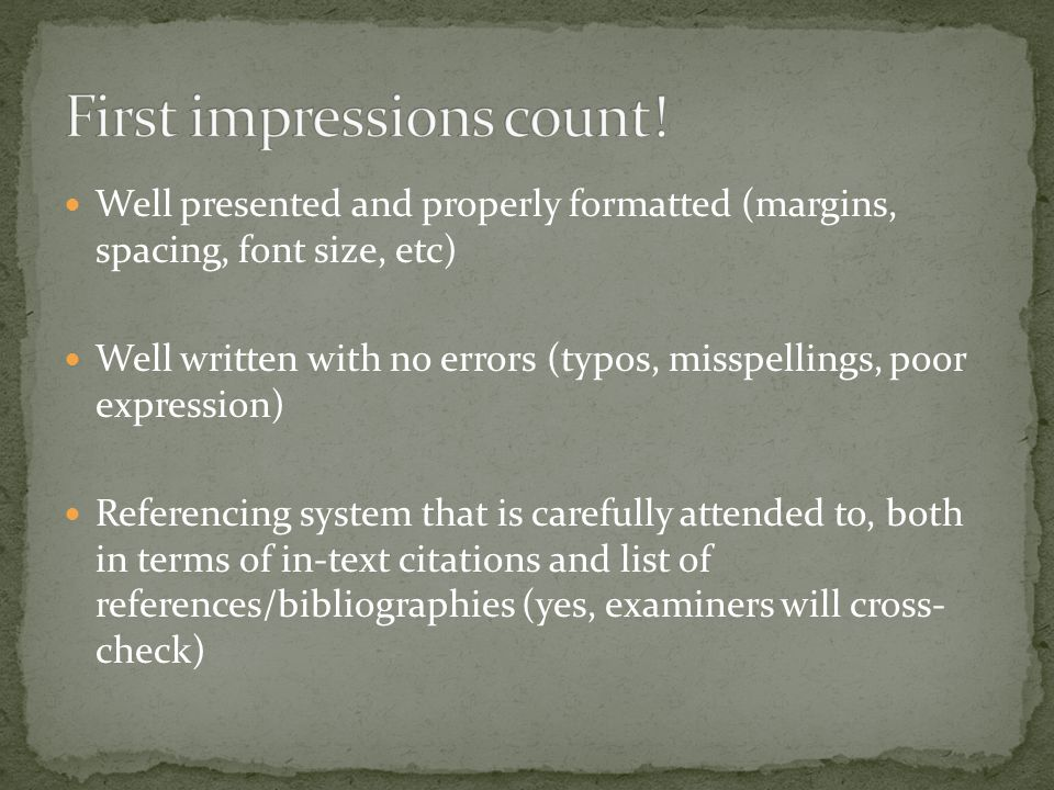 I give my students strong advice on how not to 'flip' an examiner from 'reasonable' to 'unreasonable' by having things in the thesis such as typos and other careless textual mistakes that indicate lack of attention to detail. (Interviewed examiner) (Mullins & Kiley, 378) Avoid 'sloppiness', aim for a polished performance!