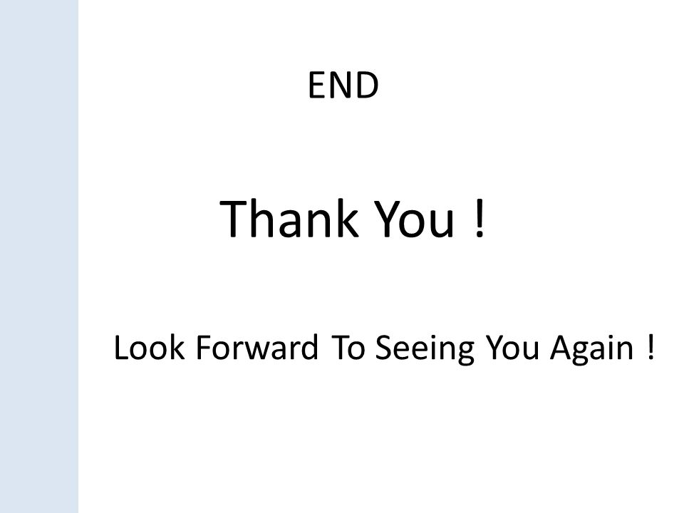END Thank You ! Look Forward To Seeing You Again !