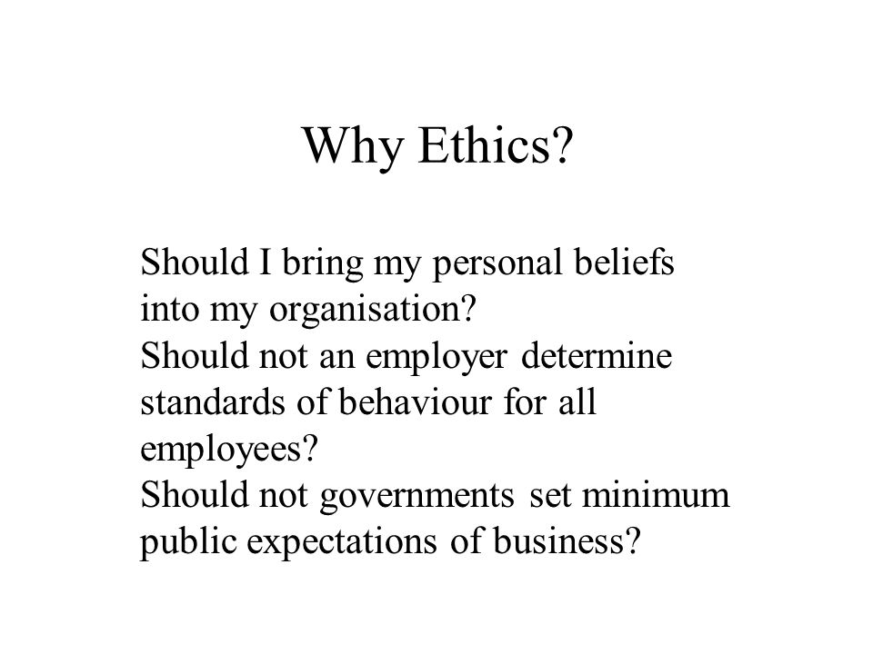 Why Ethics.Managers are hired because of knowledge and skills, not their qualifications in ethics.