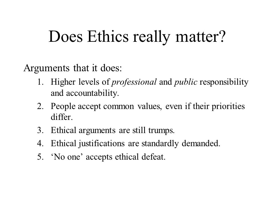 Does Ethics really matter.