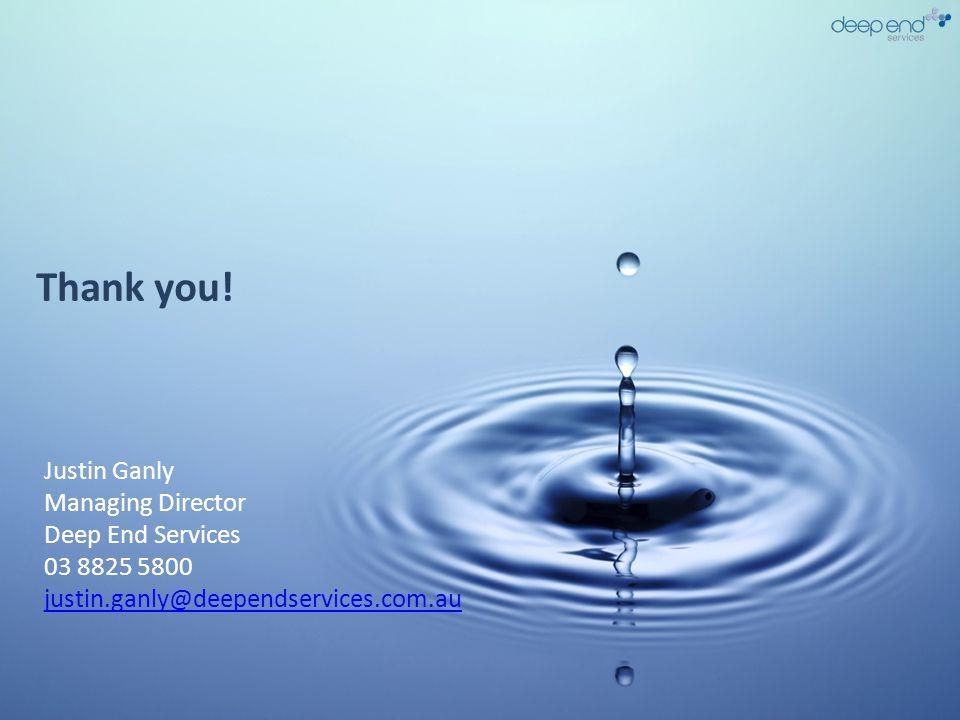 Thank you! Justin Ganly Managing Director Deep End Services 03 8825 5800 justin.ganly@deependservices.com.au