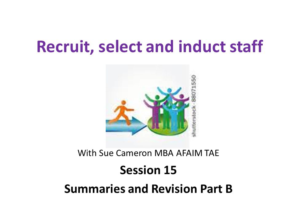 Agenda Session 15 Assess and select applicants The selection tests The Interview process Marks from Assessment 125 (Part 2) Appoint and induct successful candidate Preparation for the exam 2
